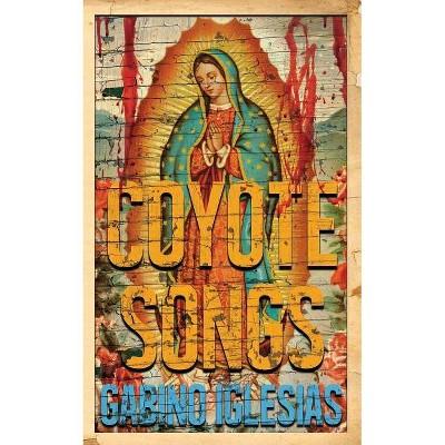 Coyote Songs - by  Gabino Iglesias (Paperback)