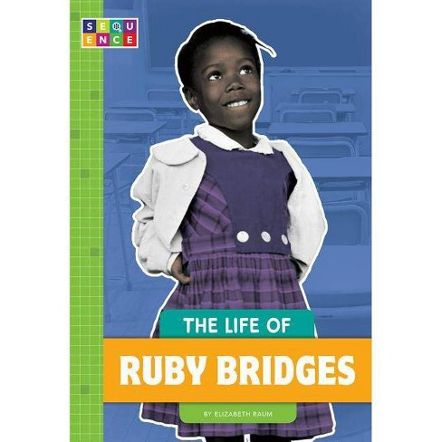 The Life of Ruby Bridges - (Sequence Change Maker Biographies) by  Elizabeth Raum (Paperback) - image 1 of 1
