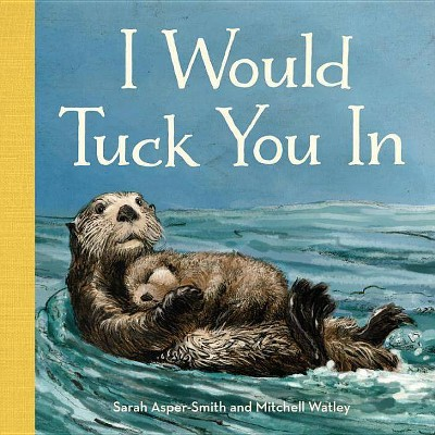 I Would Tuck You in - by Sarah Asper-Smith (Board_book)