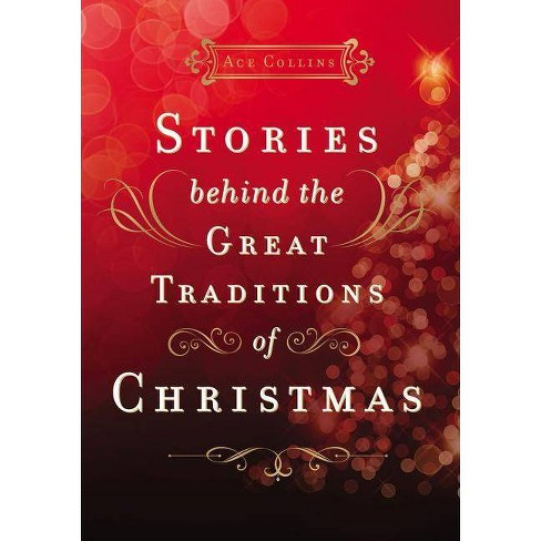 Stories Behind the Great Traditions of Christmas - by  Ace Collins (Hardcover) - image 1 of 1