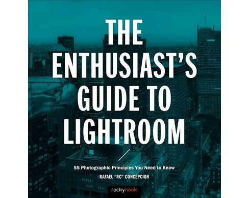 Enthusiast's Guide to Lightroom : 55 Photographic Principles You Need to Know (Paperback) (Rafael - image 1 of 1