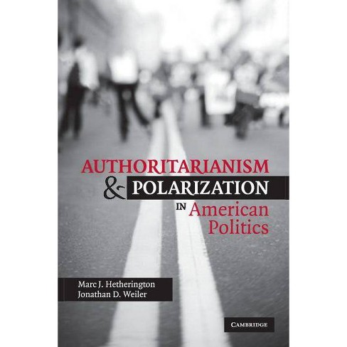 Authoritarianism and Polarization in American Politics - by  Marc J Hetherington & Jonathan D Weiler - image 1 of 1