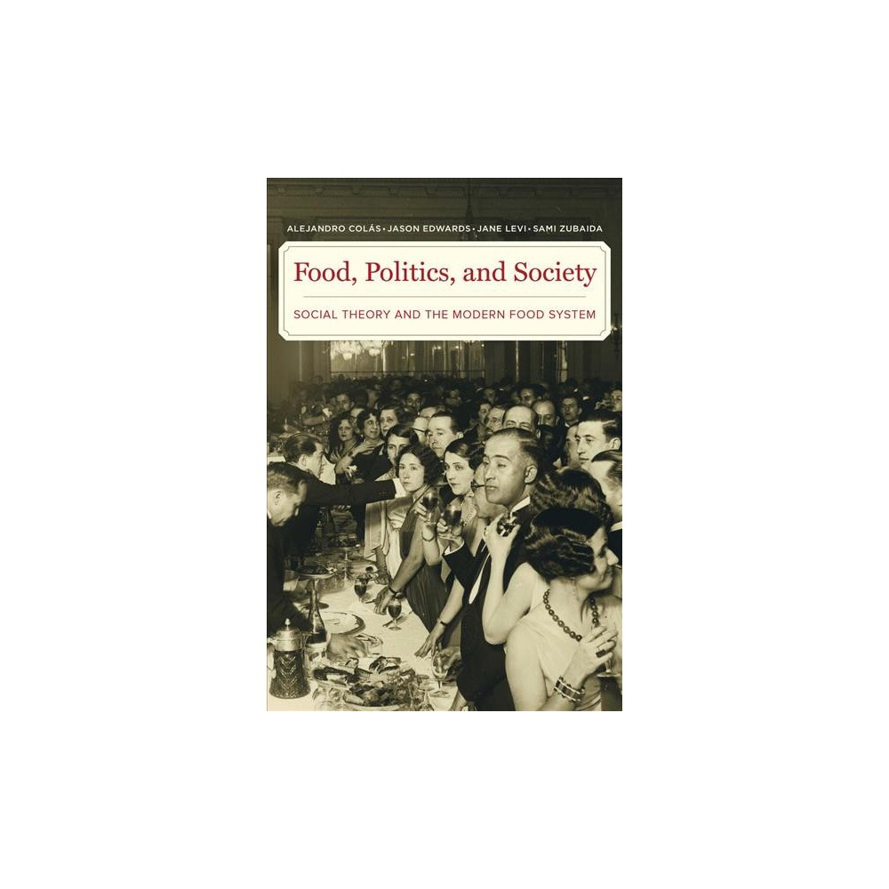 Food, Politics, and Society : Social Theory and the Modern Food System - (Paperback) Food and drink has been a focal point of modern social theory since the inception of agrarian capitalism and the industrial revolution. From Adam Smith to Mary Douglas, major thinkers have used key concepts such as identity, exchange, culture, and class to explain the modern food system. Food, Politics, and Society offers a historical and sociological survey of how these various ideas and the practices that accompany them have shaped our understanding and organization of the production, processing, preparation, serving, and consumption of food and drink in modern societies. Divided into twelve chapters and drawing on a wide range of historical and empirical illustrations, this book provides a concise, informed, and accessible survey of the interaction between social theory and food and drink. It is perfect for courses in a wide range of disciplines.