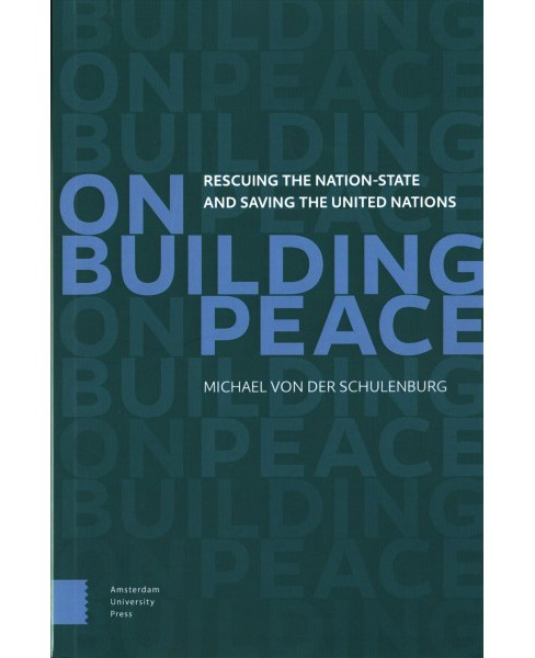 On Building Peace : Rescuing the Nation-state and Saving the United Nations -  (Paperback) - image 1 of 1