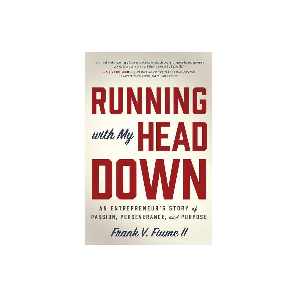 Running with My Head Down - by Frank V Fiume II (Hardcover)