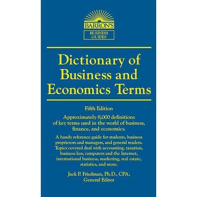 Dictionary of Business and Economics Terms - (Barron's Business Dictionaries) 5th Edition by  Jack P Friedman (Paperback)