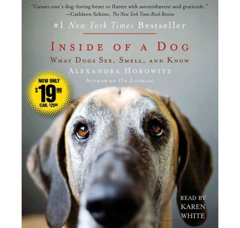 Inside of a Dog : What Dogs See, Smell, and Know (Unabridged) (CD/Spoken Word) (Alexandra Horowitz) - image 1 of 1
