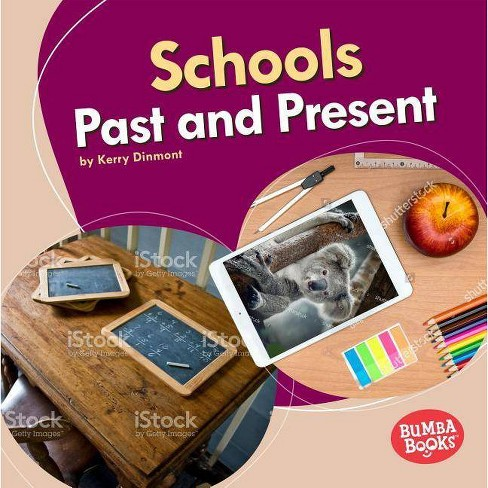 Schools Past and Present - (Bumba Books (R) -- Past and Present) by  Kerry Dinmont (Hardcover) - image 1 of 1