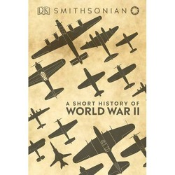A Short History of World War II - (Hardcover)