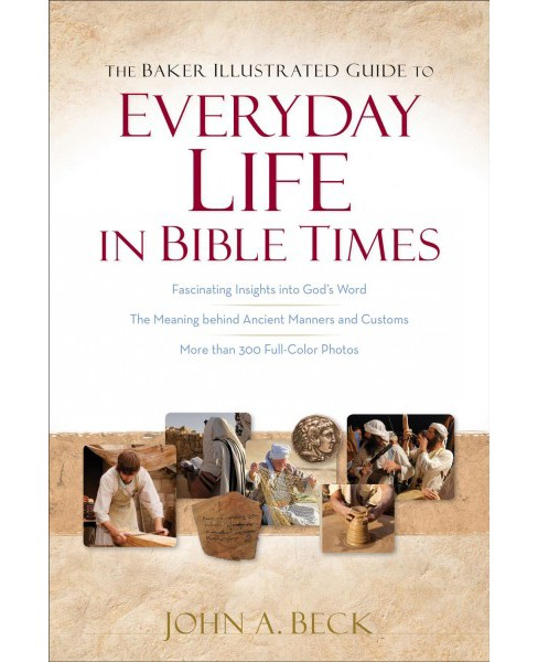 Baker Illustrated Guide to Everyday Life in Bible Times (Paperback) (John A. Beck) - image 1 of 1