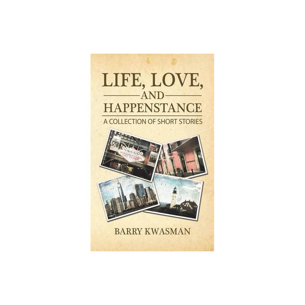 Life, Love, and Happenstance - by Barry Kwasman (Paperback) was $7.99 now $4.39 (45.0% off)