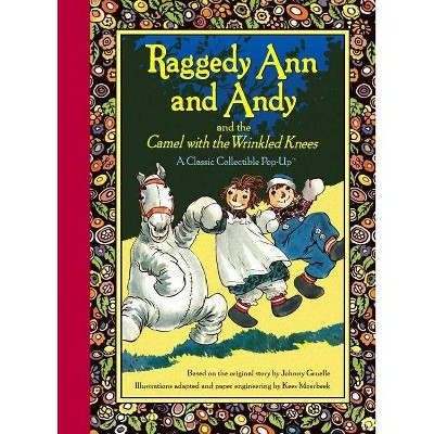 Raggedy Ann and Andy and the Camel with the Wrinkled Knees - (Classic Collectible Pop-Up) by  Johnny Gruelle (Hardcover)