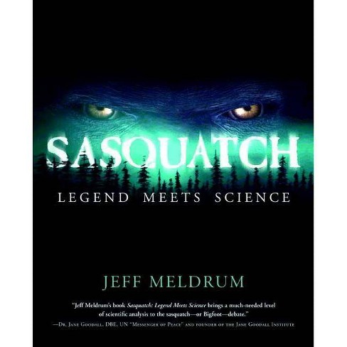 Sasquatch: Legend Meets Science - by  Jeff Meldrum (Paperback) - image 1 of 1