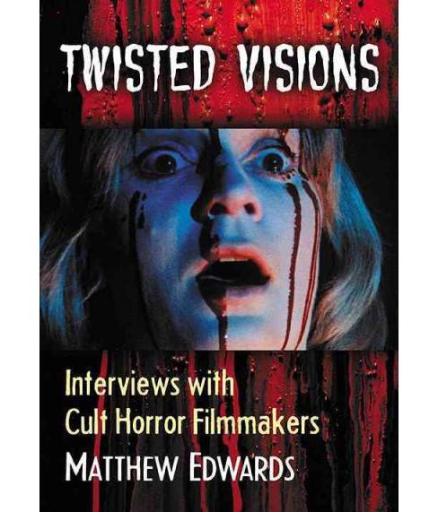 Twisted Visions : Interviews With Cult Horror Filmmakers -  by Matthew Edwards (Paperback) - image 1 of 1