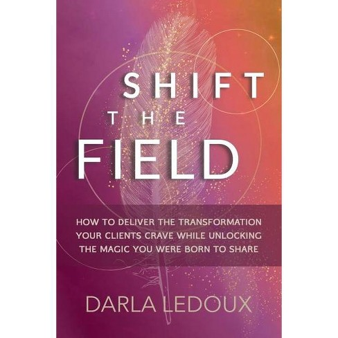 Shift the Field - by  Darla LeDoux (Paperback) - image 1 of 1