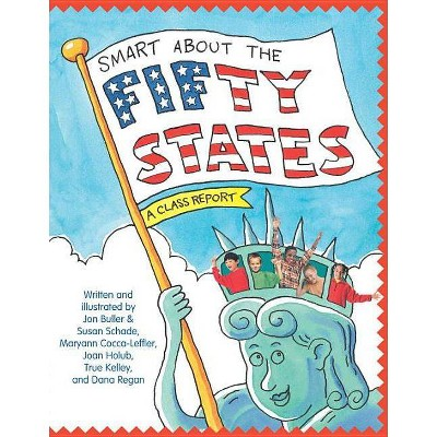 Smart about the Fifty States - (Smart about History) by  Jon Buller & Susan Saunders & Maryann Cocca-Leffler & Joan Holub & True Kelley (Paperback)