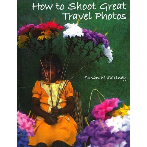 How to Shoot Great Travel Photos - by  Susan McCartney (Paperback) - image 1 of 1