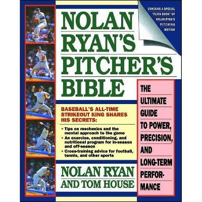 Nolan Ryan's Pitcher's Bible - by  Nolan Ryan & Tom House (Paperback)