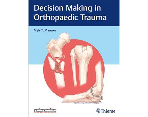 Decision Making in Orthopaedic Trauma (Hardcover) (M.D. Meir T. Marmor) - image 1 of 1
