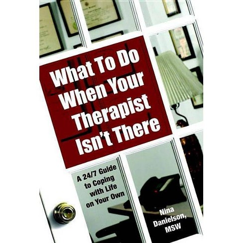 What to Do When Your Therapist Isn't There - by  Nina Danielson (Paperback) - image 1 of 1
