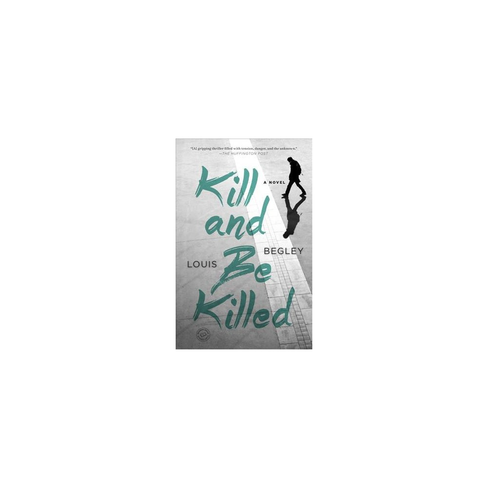 Kill and Be Killed (Paperback) (Louis Begley)