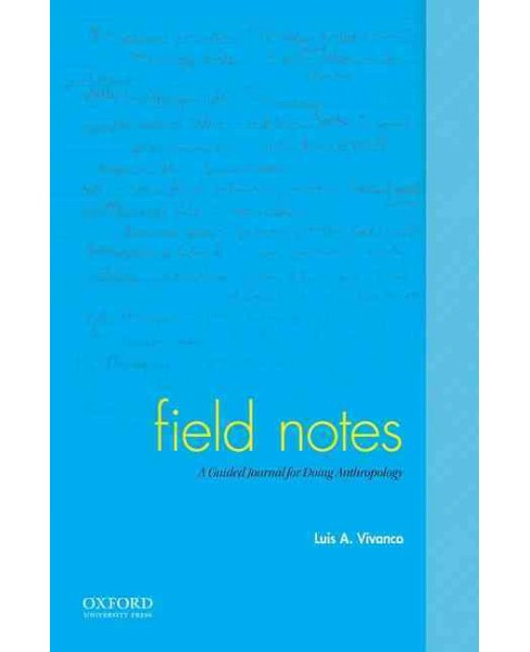 Field Notes : A Guided Journal for Doing Anthropology (Paperback) (Luis A. Vivanco) - image 1 of 1
