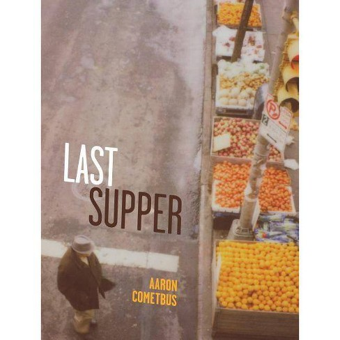 Last Supper - (Literary Collection) by  Aaron Cometbus (Paperback) - image 1 of 1