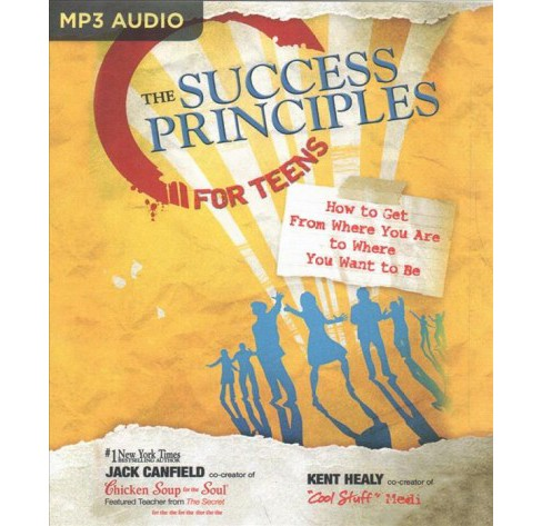 Success Principles for Teens : How to Get from Where You Are to Where You Want to Be -  (MP3-CD) - image 1 of 1