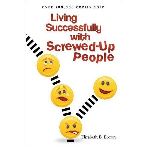 Living Successfully with Screwed-Up People - by  Elizabeth B Brown (Paperback) - image 1 of 1