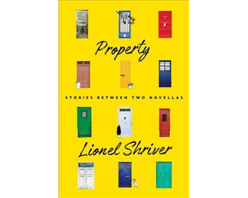 Property : Stories Between Two Novellas -  by Lionel Shriver (Hardcover) - image 1 of 1