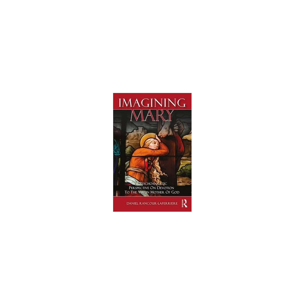 Imagining Mary : A Psychoanalytic Perspective on Devotion to the Virgin Mother of God (Hardcover)