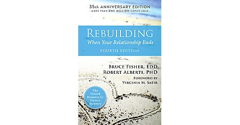 Rebuilding : When Your Relationship Ends: 35th Anniversary Edition (Paperback) (Bruce Fisher & Ph.D. - image 1 of 1