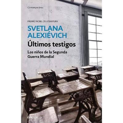 Últimos Testigos: Los Niños de la Segunda Guerra Mundial/ Secondhand Time: The Last of the Soviets - by  Svetlana Alexievich (Paperback)