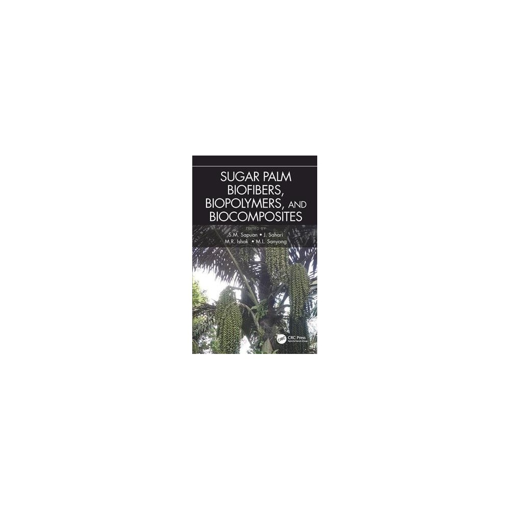 Sugar Palm Biofibers, Biopolymers, and Biocomposites - (Hardcover)