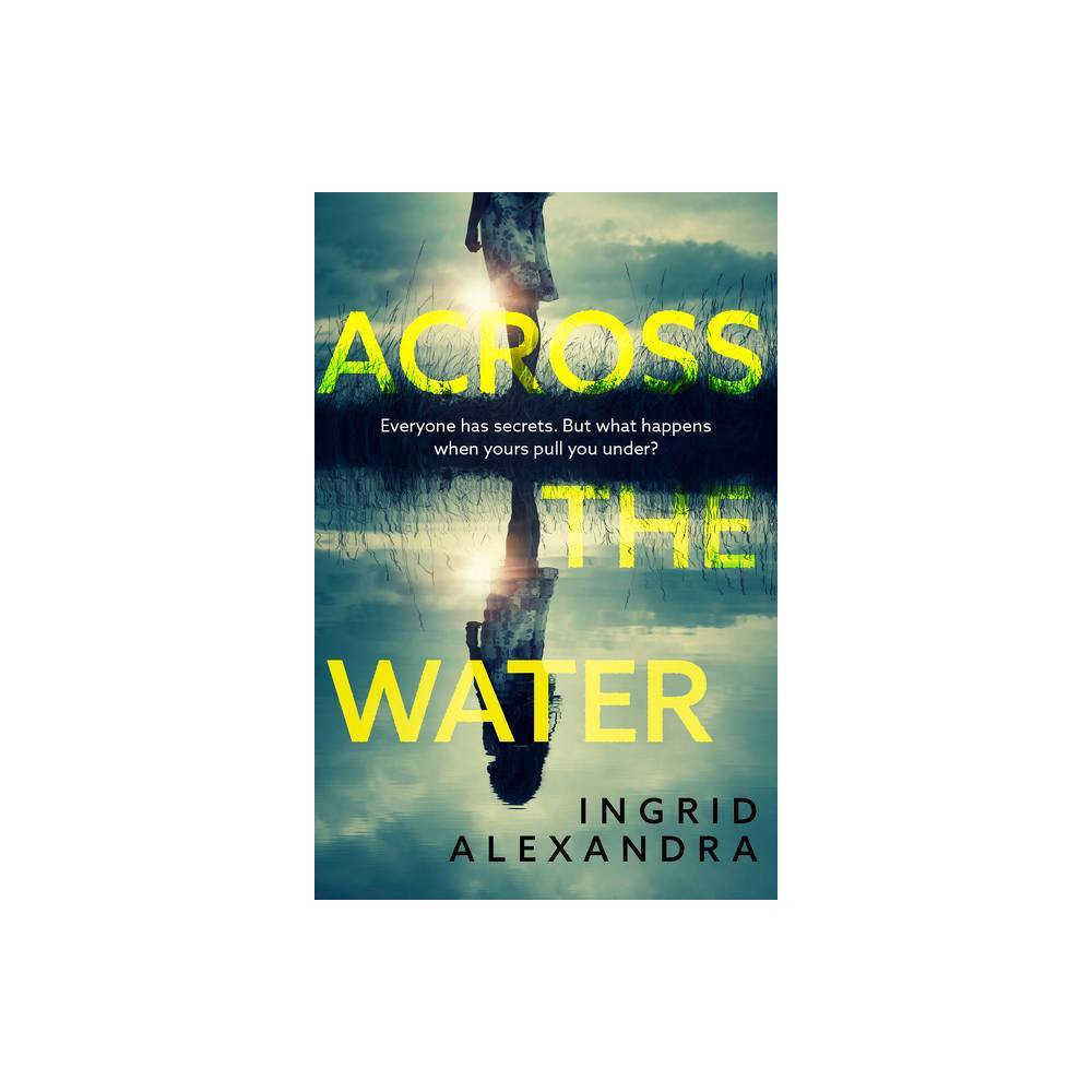 Across The Water By Ingrid Alexandra Paperback