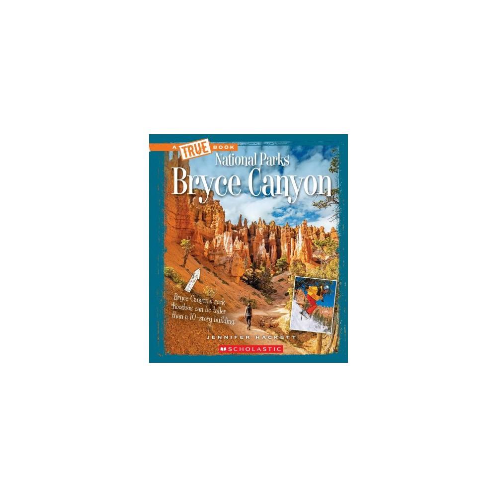 Bryce Canyon - (True Books) by Jennifer Hackett (Paperback)