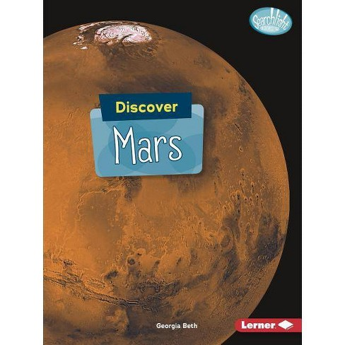 Discover Mars - (Searchlight Books (TM) -- Discover Planets) by  Georgia Beth (Paperback) - image 1 of 1