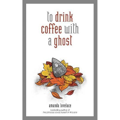 To Drink Coffee with a Ghost - by Ladybookmad (Hardcover)