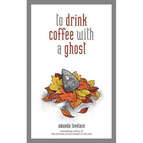 To Drink Coffee with a Ghost - by  Ladybookmad (Hardcover) - image 1 of 1
