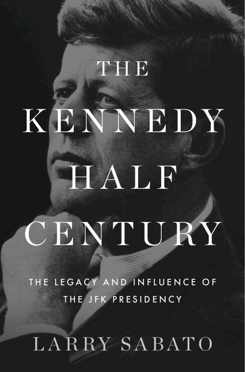 Kennedy Half-Century : The Presidency, Assassination, and Lasting Legacy of John F. Kennedy (Hardcover) - image 1 of 1