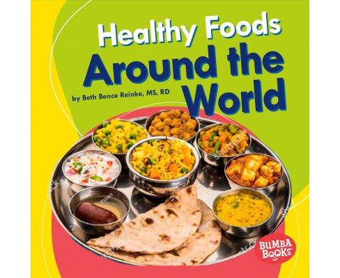 Healthy Foods Around the World -  by Beth Bence Reinke (Paperback) - image 1 of 1