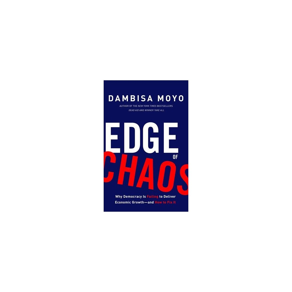 Edge of Chaos : Why Democracy Is Failing to Deliver Economic Growth - and How to Fix It - (Hardcover)