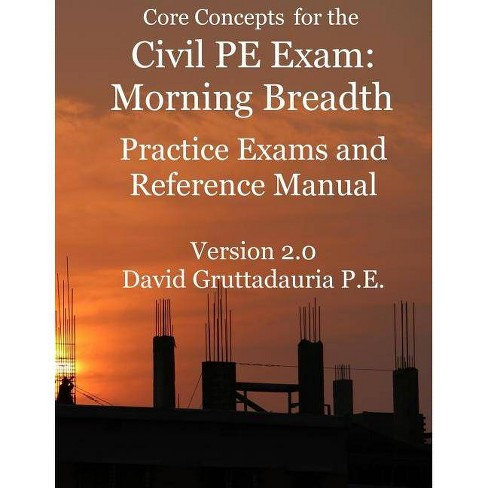 Civil PE Exam Morning Breadth Practice Exams and Reference Manual - by  David Gruttadauria (Paperback)