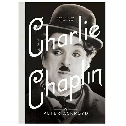 Charlie Chaplin - (Ackroyd's Brief Lives) by  Peter Ackroyd (Hardcover) - image 1 of 1