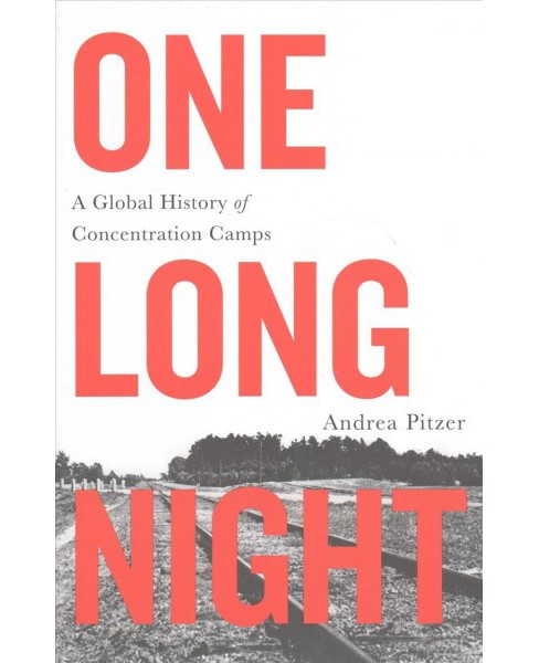 One Long Night : A Global History of Concentration Camps -  by Andrea Pitzer (Hardcover) - image 1 of 1