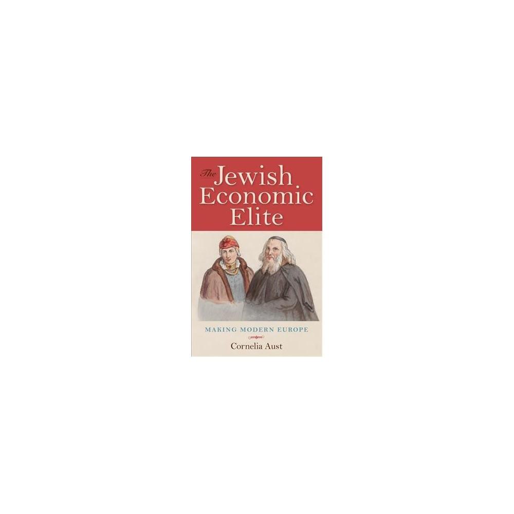 Jewish Economic Elite : Making Modern Europe - by Cornelia Aust (Paperback)