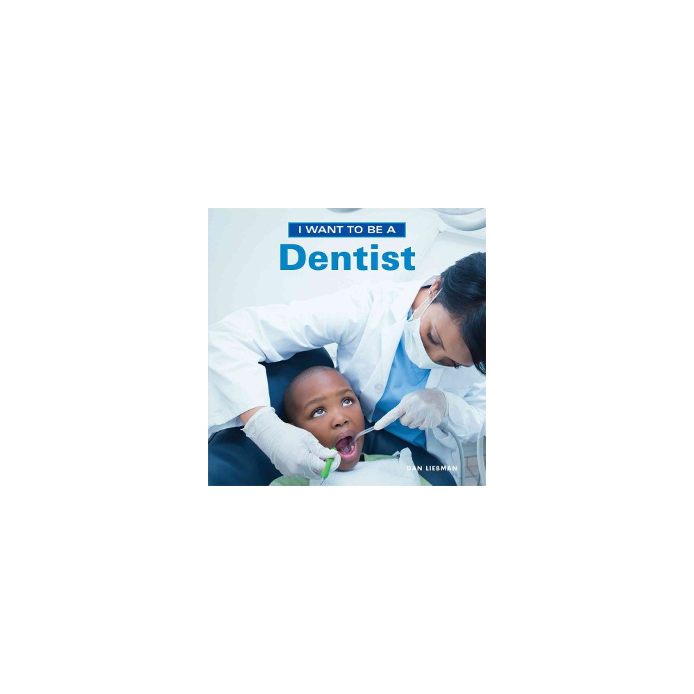 I Want To Be A Dentist By Dan Liebman Paperback