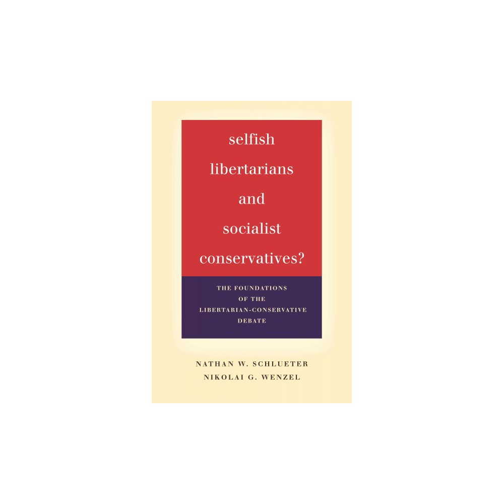 Selfish Libertarians and Socialist Conservatives? : The Foundations of the Libertarian-Conservative
