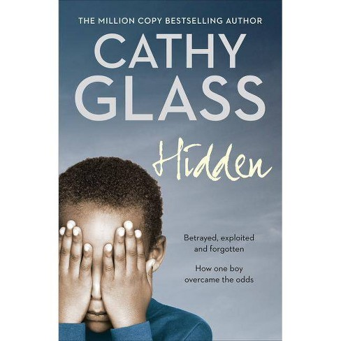 Hidden: Betrayed, Exploited and Forgotten. How One Boy Overcame the Odds. - by  Cathy Glass (Paperback) - image 1 of 1