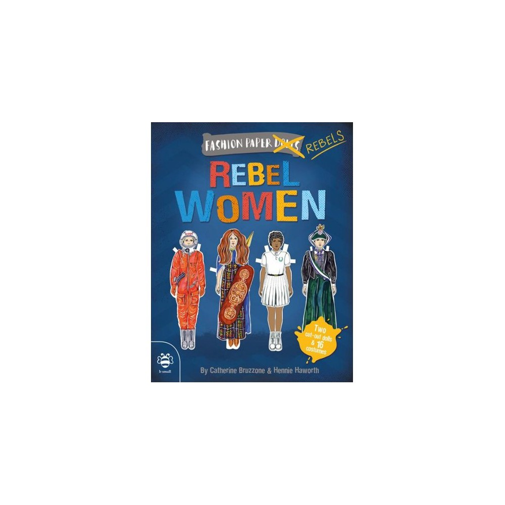 Rebel Women : Discover History Through Fashion - by Catherine Bruzzone (Paperback) Rebel Women : Discover History Through Fashion - by Catherine Bruzzone (Paperback)